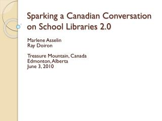 Sparking a  Canadian  Conversation on School Libraries 2.0