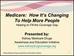 Medicare:  How It s Changing To Help More People  Helping to Fill the Coverage Gap