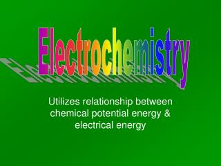 Utilizes relationship between chemical potential energy & electrical energy