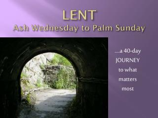 LENT  Ash Wednesday to Palm Sunday