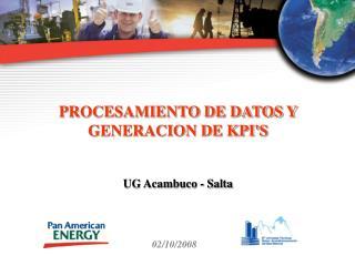 PROCESAMIENTO DE DATOS Y GENERACION DE KPI'S UG Acambuco - Salta