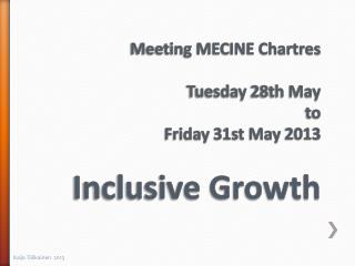 Meeting MECINE Chartres Tuesday  28th May  to  Friday  31st May  2013 Inclusive Growth