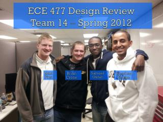 ECE 477 Design  Review Team  14  Spring 2012