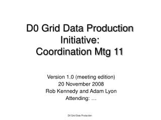 D0 Grid Data Production Initiative: Coordination Mtg 11