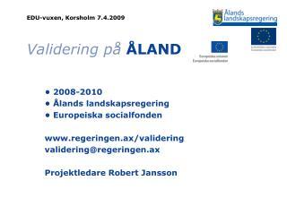 EDU-vuxen, Korsholm 7.4.2009 Validering på ÅLAND