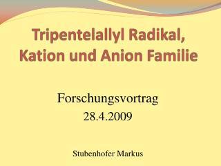 Tripentelallyl  Radikal, Kation und Anion Familie