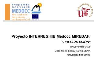 "Proyecto INTERREG IIIB Medocc MIREDAF : "" PRESENTACIÓN "" 10 Novienbre 2005"