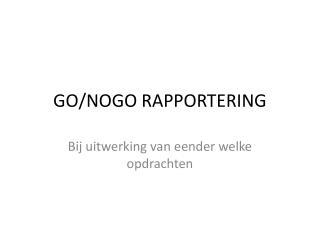 GO/NOGO RAPPORTERING