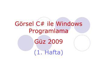 G�rsel C #  ile Windows Programlama G�z  200 9 (1. Hafta)