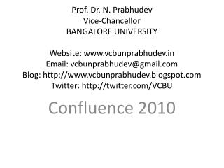 Prof. Dr. N. Prabhudev Vice-Chancellor BANGALORE UNIVERSITY  Website: vcbunprabhudev Email: vcbunprabhudevgmail Blog: vc