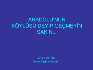 ANADOLU'NUN KÖYLÜSÜ DEYİP GEÇMEYİN SAKIN...