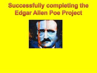Successfully completing the Edgar Allen Poe Project