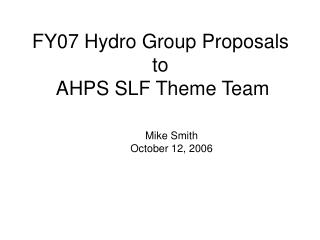 FY07 Hydro Group Proposals to  AHPS SLF Theme Team