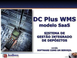 DC Plus WMS  modelo SaaS SISTEMA DE  GESTÃO INTEGRADO DE DEPÓSITOS