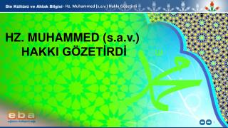 - Hz . Muhammed ( s.a.v .) Hakkı  Gözetirdi