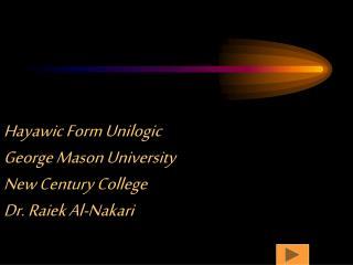 Hayawic Form Unilogic George Mason University New Century College Dr. Raiek Al-Nakari