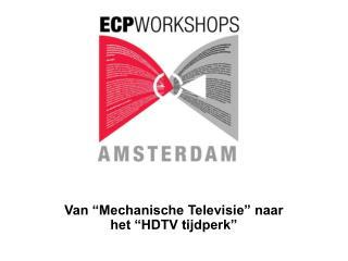 """Van """"Mechanische Televisie"""" naar het """"HDTV tijdperk"""""""