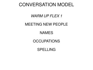 CONVERSATION MODEL WARM UP FLEX 1 MEETING NEW PEOPLE NAMES OCCUPATIONS SPELLING
