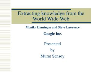 Extracting knowledge from the World Wide Web