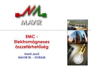 EMC - Elektromágneses összeférhetőség Hanti Jenő MAVIR Rt. - OVRAM