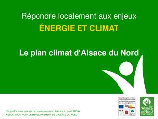 Répondre localement aux enjeux  énergie et climat Le plan climat d'Alsace du Nord