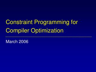 Constraint Programming for  Compiler Optimization March 2006