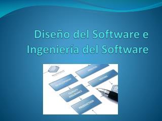 Diseño del Software e  Ingeniería  del Software
