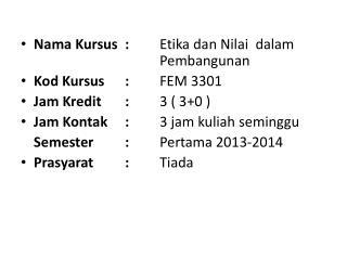 Nama Kursus: Etika dan Nilai  dalam Pembangunan Kod Kursus: FEM 3301