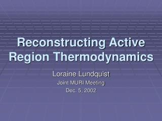 Reconstructing Active Region Thermodynamics