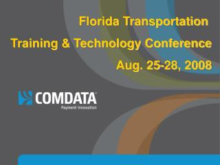Florida Transportation  Training & Technology Conference Aug. 25-28, 2008