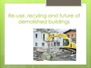 Re-use, recyling and future of demolished buildings