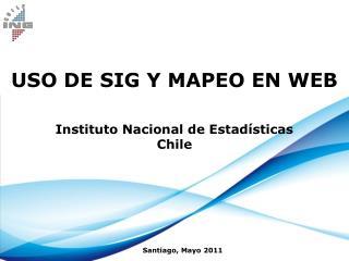 USO DE SIG Y MAPEO EN WEB Instituto Nacional de Estadísticas  Chile