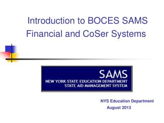 Introduction to BOCES SAMS Financial and CoSer Systems NYS Education Department 				August 2013