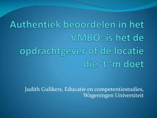 Authentiek beoordelen  in het VMBO: is het de  opdrachtgever  of de  locatie  die 't 'm  doet