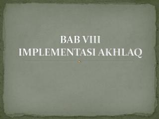 BAB VIII  IMPLEMENTASI AKHLAQ