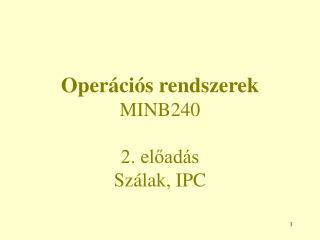 Oper�ci�s rendszerek MINB240 2. el?ad�s Sz�lak, IPC