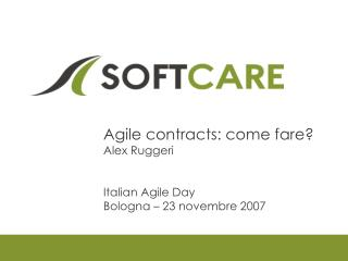 Agile contracts: come fare? Alex Ruggeri Italian Agile Day Bologna – 23 novembre 2007