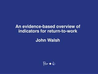 An evidence-based overview of indicators for return-to-work John Walsh