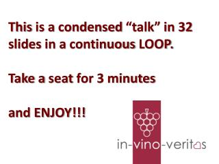 "This  is a  condensed  ""talk"" in 32  slides  in a  continuous  LOOP. Take a  seat for  3 minutes"