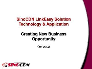 SinoCDN LinkEasy Solution Technology & Application Creating New Business Opportunity Oct 2002