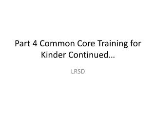 Part 4 Common Core Training for Kinder Continued…