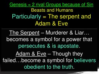 The Serpent  – Murderer & Liar… becomes a symbol for a power that  persecutes & is apostate .