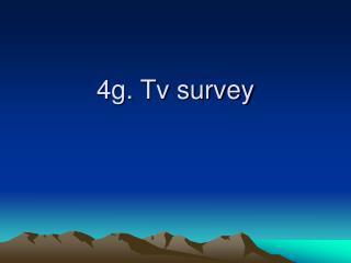 4g. Tv survey
