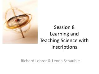 Session 8 Learning and  Teaching Science with Inscriptions