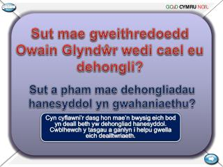 Sut  mae gweithredoedd  Owain  Glynd ŵr wedi cael eu dehongli ?