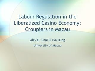 Labour Regulation in the Liberalized Casino Economy: Croupiers in Macau