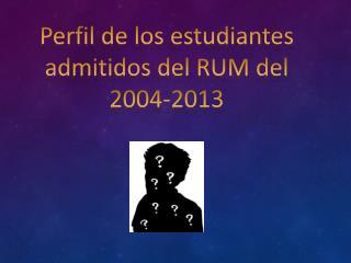Perfil  de los  estudiantes admitidos  del RUM del 2004-2013