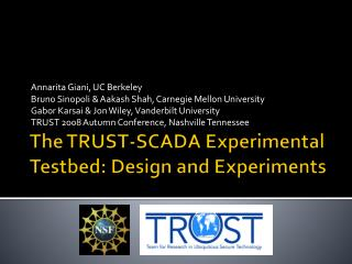 The TRUST-SCADA Experimental  Testbed : Design and Experiments