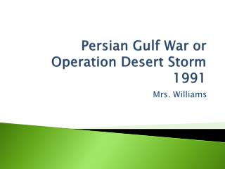 Persian Gulf War or Operation Desert Storm 1991