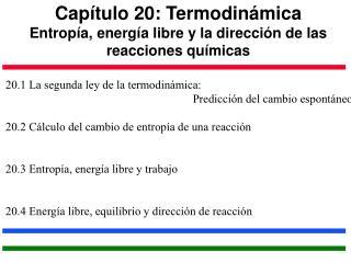 Capítulo 20: Termodinámica Entropía, energía libre y la dirección de las reacciones químicas